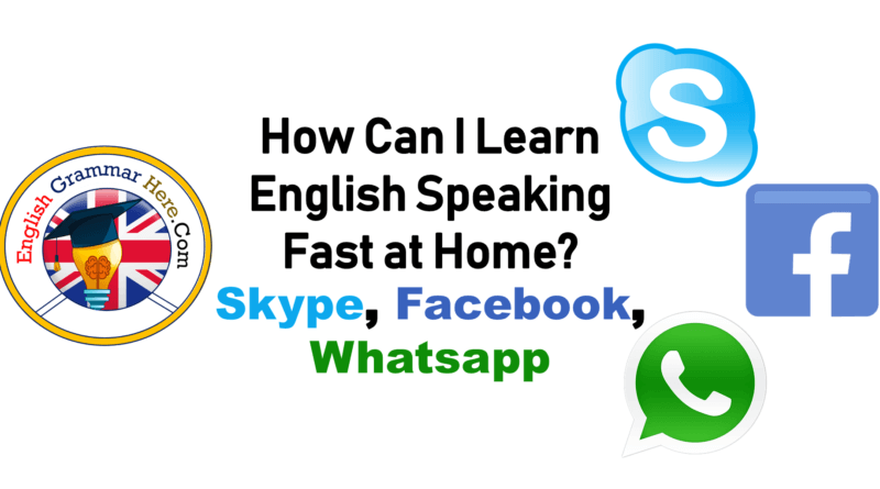 How Can I Learn English Speaking Fast at Home? Skype, Facebook and Whatsapp