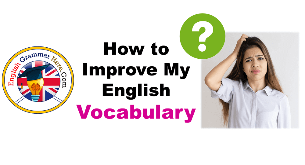 How to Improve My English Vocabulary and Grammar Fast?
